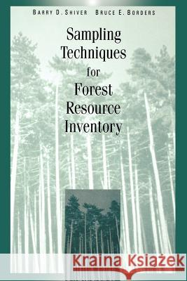 Sampling Techniques for Forest Resource Inventory Barry D. Shirver Barry D. Shiver Bruce E. Borders 9780471109402
