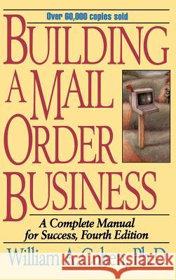 Building a Mail Order Business : A Complete Manual for Success William A. Cohen 9780471109464