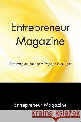 Entrepreneur Magazine: Starting an Import / Export Business Entrepreneur Magazine 9780471110590
