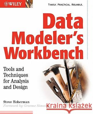 Data Modeler's Workbench: Tools and Techniques for Analysis and Design Steven Hoberman 9780471111757