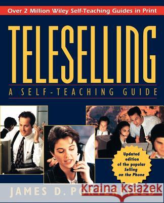 Teleselling : A Self-Teaching Guide James D. Porterfield James D. Poterfield Porterfield 9780471115670