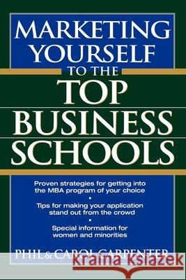 Marketing Yourself to the Top Business Schools Philip Carpenter Phil Carpenter Carol Carpenter 9780471118176