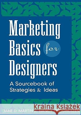 Marketing Basics for Designers: A Sourcebook of Strategies and Ideas Jane D. Martin Nancy Knoohuizen Martin 9780471118718