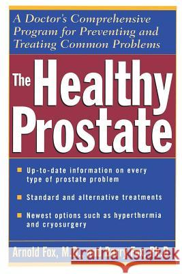 The Healthy Prostate: A Doctor's Comprehensive Program for Preventing and Treating Common Problems Arnold Fox Barry Fox 9780471119821 John Wiley & Sons