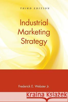 Industrial Marketing Strategy Frederick E., Jr. Webster Webster 9780471119890 John Wiley & Sons