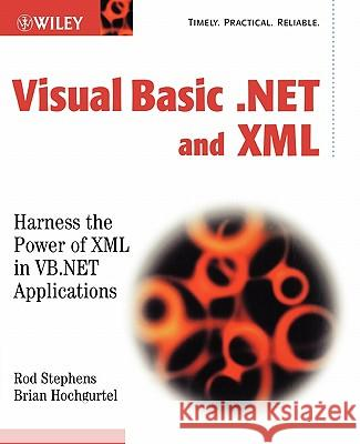 Visual Basic .Net and XML Brian Hochgurtel Rod Stephens Brian Hochgurtel 9780471120605