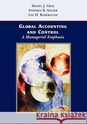Global Accounting and Control : A Managerial Emphasis Sidney J. Gray S. J. Gray Stephen B. Salter 9780471128083