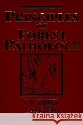 Principles of Forest Pathology Frank H. Tainter F. A. Baker F. H. Tainter 9780471129523