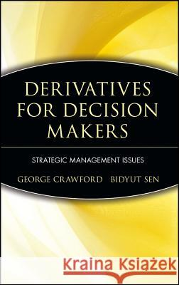 Derivatives for Decision Makers: Strategic Management Issues George Crawford Bidyut C. Sen 9780471129943