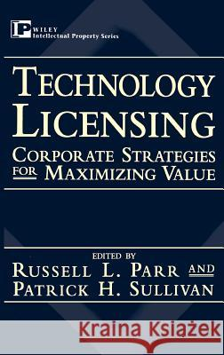 Technology Licensing: Corporate Strategies for Maximizing Value Parr                                     Sulllivan                                Russell L. Parr 9780471130819