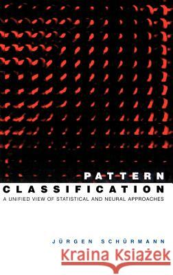 Pattern Classification: A Unified View of Statistical and Neural Approaches Jurgen Schurmann Schurmann                                J]rgen Sch]rmann 9780471135340
