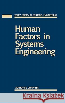 Human Factors in Systems Engineering Alphonse Chapanis Chapanis 9780471137825