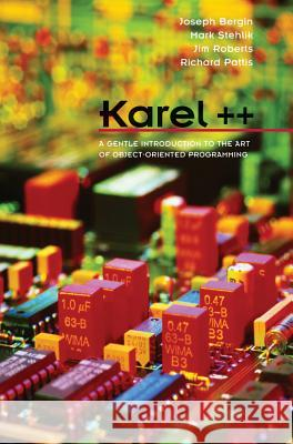 Karel++ : A Gentle Introduction to the Art of Object-Oriented Programming Joseph Bergin Mark Stehlik Jim Roberts 9780471138099