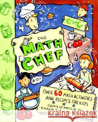 The Math Chef : Over 60 Math Activities and Recipes for Kids Joan D'Amico Karen Eich Drummond 9780471138136