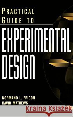 Practical Guide to Experimental Design Normand L. Frigon David Mathews 9780471139195