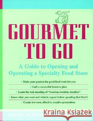 Gourmet to Go: A Guide to Opening and Operating a Specialty Food Store Robert Wemischner Karen Karp 9780471139393