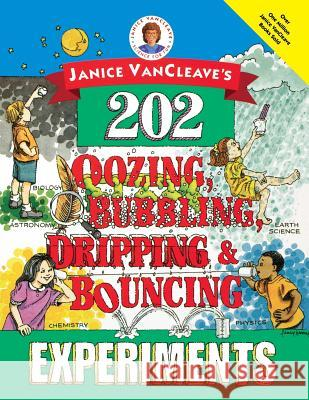Janice Vancleave's 202 Oozing, Bubbling, Dripping, and Bouncing Experiments Janice Pratt VanCleave Janice Van Cleave 9780471140252