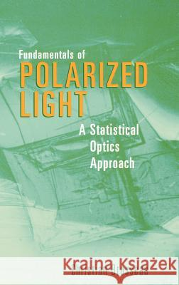 Fundamentals of Polarized Light: A Statistical Optics Approach Christian Brosseau 9780471143024