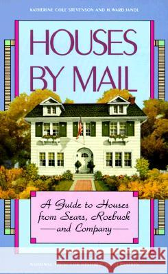 Houses by Mail: A Guide to Houses from Sears, Roebuck and Company Katherine Cole Stevenson H. Ward Jandl 9780471143949