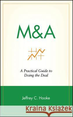 M&A: A Practical Guide to Doing the Deal Jeffrey C. Hooke 9780471144625