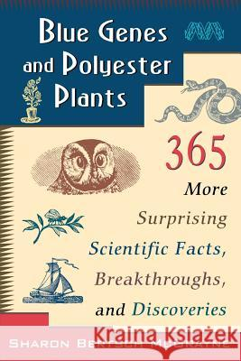 Blue Genes and Polyester Plants : 365 More Suprising Scientific Facts, Breakthroughs, and Discoveries Sharon Bertsch McGrayne 9780471145752