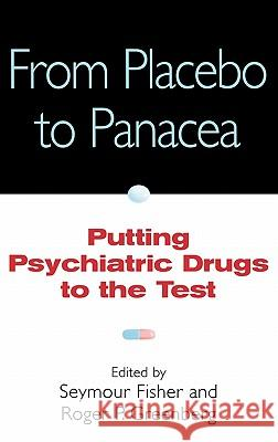 From Placebo to Panacea: Putting Psychiatric Drugs to the Test Seymour Fisher Seymour Fisher Roger P. Greenberg 9780471148487
