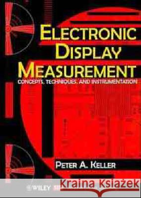Electronic Display Measurement: Concepts, Techniques, and Instrumentation Peter Keller 9780471148579