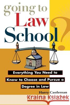 Going to Law School: Everything You Need to Know to Choose and Pursue a Degree in Law Harry Castleman Christopher Niewoehner Christopher Niewoehner 9780471149071