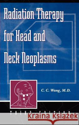 Radiation Therapy for Head and Neck Neoplasms C. C. Wang 9780471149712