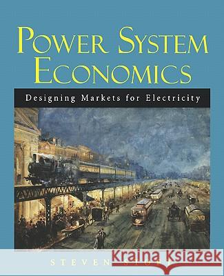 Power System Economics : Designing Markets for Electricity Steven Stoft Stoft 9780471150404