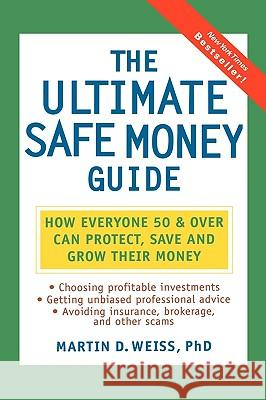 The Ultimate Safe Money Guide: How Everyone 50 and Over Can Protect, Save, and Grow Their Money Martin Weiss 9780471152026