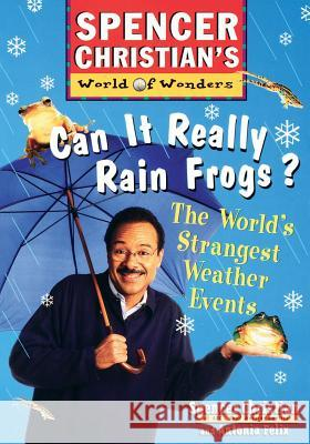 Can it Really Rain Frogs? : The World's Strangest Weather Events Spencer Christian Antonia Felix 9780471152903