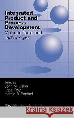 Integrated Product and Process Development : Methods, Tools, and Technologies Hamid Parsaei Parsaei Hamid Utpal Roy 9780471155973