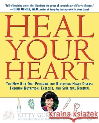 Heal Your Heart: The New Rice Diet Program for Reversing Heart Disease Through Nutrition, Exercise, and Spiritual Renewal Kitty Gurkin Rosati 9780471157021