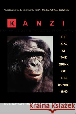 Kanzi: The Ape at the Brink of the Human Mind Sue Savage-Rumbaugh Sue S. Rumbaugh E. Sue Savage-Rumbaugh 9780471159599