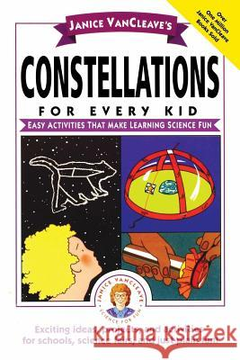 Janice Vancleave's Constellations for Every Kid: Easy Activities That Make Learning Science Fun Janice Pratt VanCleave Janice Van Cleave 9780471159797
