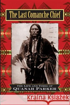 The Last Comanche Chief: The Life and Times of Quanah Parker Bill Neeley 9780471160762