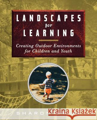 Landscapes for Learning: Creating Outdoor Environments for Children and Youth Sharon Stine 9780471162223