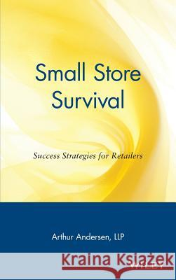 Small Store Survival : Success Strategies for Retailers Arthur Andersen Arthur Andersen & Co 9780471164685