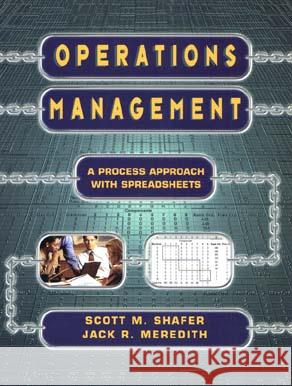 Operations Management: A Process Approach with Spreadsheets Scott M. Shafer Jack R. Meredith Jack R. Meredith 9780471165453