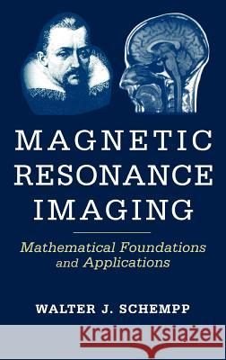 Magnetic Resonance Imaging : Mathematical Foundations and Applications W. Schempp Walter Schempp 9780471167365