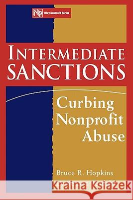 Intermediate Sanctions: Curbing Nonprofit Abuse Bruce R. Hopkins D. Benson Tesdahl 9780471174561