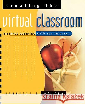 Creating the Virtual Classroom: Distance Learning with the Internet Lynnette R. Porter 9780471178309