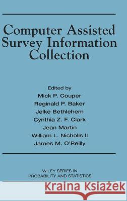 Computer Assisted Survey Information Collection Mick P. Couper Jelke Bethlehem Mick P. Couper 9780471178484