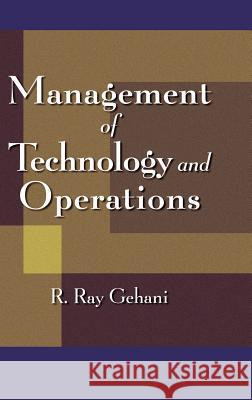 Management of Technology and Operations R. Ray Gehani Gehani 9780471179061