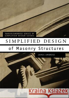 Simplified Design of Masonry Structures James E. Ambrose 9780471179887