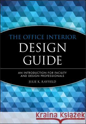 The Office Interior Design Guide: An Introduction for Facility and Design Professionals Julie K. Rayfield 9780471181385