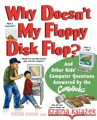 Why Doesn't My Floppy Disk Flop? : And Other Kids' Computer Questions Answered by the CompuDudes Peter Cook Scott Manning Ed Morrow 9780471184294 Jossey-Bass