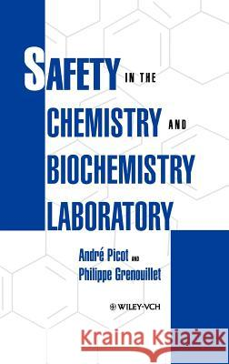 Safety in the Chemistry and Biochemistry Laboratory A. Picto P. Grenouillet Andrbe Picot 9780471185567