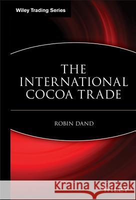 The International Cocoa Trade Robin Dand Dand 9780471190554